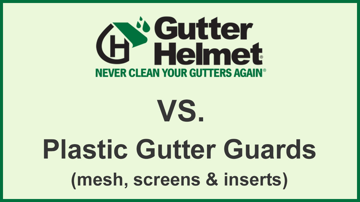 Gutter Guard Comparisons Gutter Helmet 174 Vs Plastic