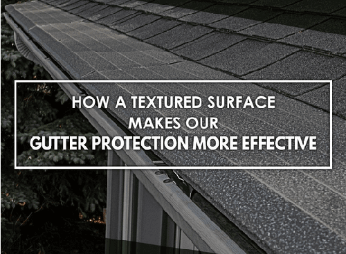 How A Textured Surface Makes Our Gutter Protection More Effective