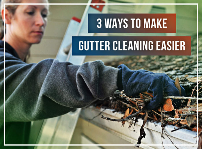 3 ways to make gutter cleaning easier