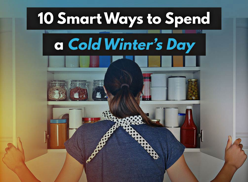 10 Smart Ways to Spend a Cold Winters Day