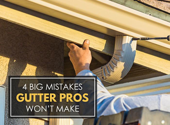 4 Big Mistakes Gutter Pros Won't Make